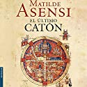 El último Catón Audiobook by Matilde Asensi Narrated by Eva Andres