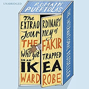 The Extraordinary Journey of the Fakir Who Got Trapped in an Ikea Wardrobe Audiobook