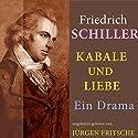 Kabale und Liebe: Ein Drama Hörbuch von Friedrich Schiller Gesprochen von: Jürgen Fritsche