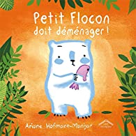 Petit Flocon doit déménager ! par Ariane Hofmann-Maniyar