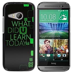 For HTC One Mini 2 M8 Mini - Learn Inspiring Message Curious Mind /Modelo de la piel protectora de la cubierta del caso/ - Super Marley Shop -