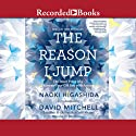 The Reason I Jump: The Inner Voice of a Thirteen-Year-Old Boy with Autism Audiobook by Naoki Higashida Narrated by Tom Picasso