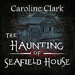 The Haunting of Seafield House | Caroline Clark