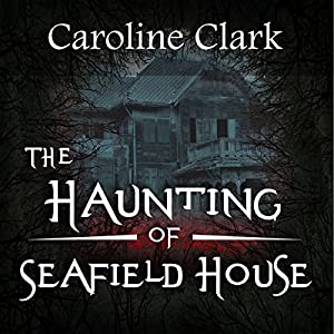 The Haunting of Seafield House Audiobook