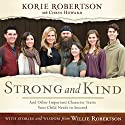 Strong and Kind: Raising Kids of Character Audiobook by Korie Robertson, Willie Robertson, Chrys Howard Narrated by Korie Robertson, Willie Robertson