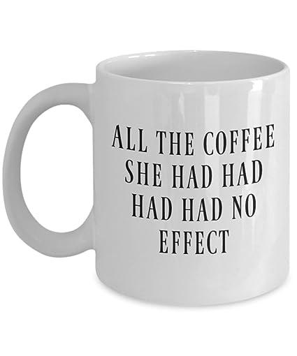 Amazon com: All The Coffee She Had Had Had Had No Effect Funny