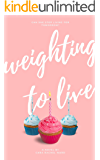 Weighting to Live