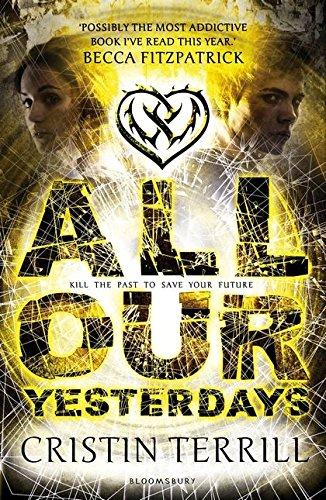 All Our Yesterdays (Anglais) Broché – 1 août 2013 Cristin Terrill Bloomsbury Publishing PLC 1408835193 7-11 ans