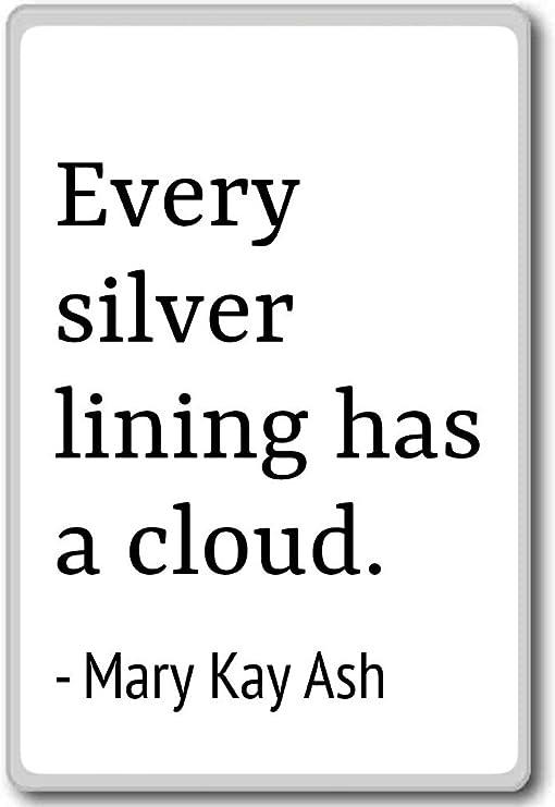 Amazon.com: Every silver lining has a cloud. - Mary Kay Ash ...