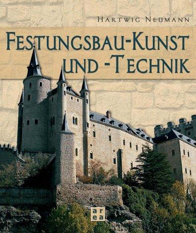 Festungsbau-Kunst und -Technik. Deutsche Wehrbauarchitektur vom 15. bis 20. Jahrhundert. Mit einer Bibliographie deutschsprachiger Publikationen über Festungsforschung und Festungsnutzung