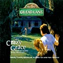 Down Gilead Lane, Season 1: Crazy Grace Radio/TV Program by  CBH Ministries Narrated by  uncredited