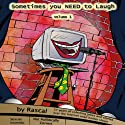 Sometimes You Need to Laugh Volume 1 Audiobook by  The Rascal Narrated by Peter Husmann