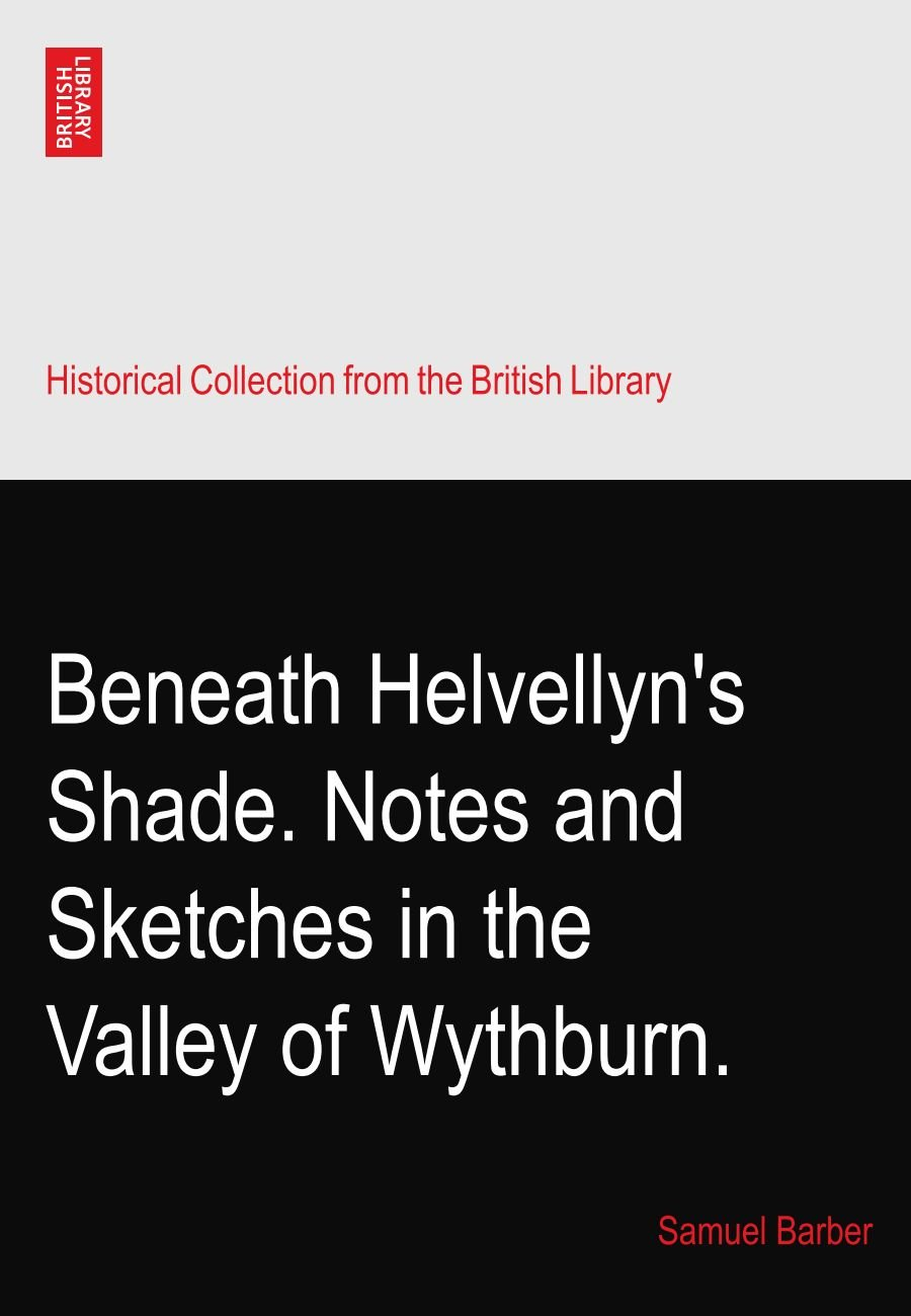Beneath Helvellyn's Shade. Notes and Sketches in the Valley of Wythburn. PDF