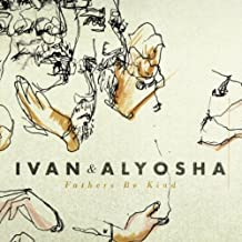 Fathers Be Kind by Ivan & Alyosha (2011-02-01)
