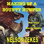 Making of a Bounty Hunter: Texas Bountty Hunter Series | Nelson Zekes