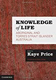 Knowledge of Life: Aboriginal and Torres Strait Islander Australia