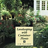 Landscaping with Container Plants, Jim Wilson, 0395498643