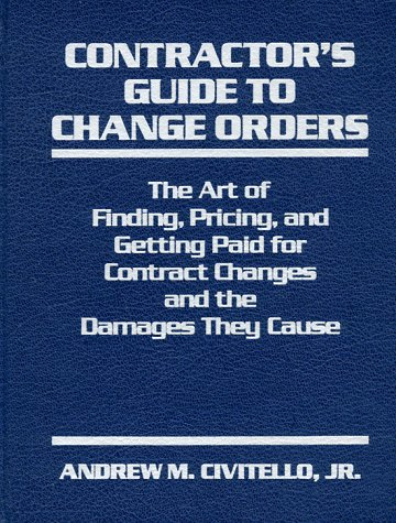 Contractor's Guide to Change Orders: The Art of Finding, Pricing, and Getting Paid for Contract Changes and the Damages They Cause by Prentice Hall Direct