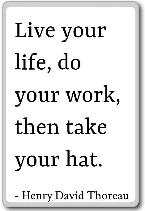 Vivir su vida, hacer su trabajo, a continuación, tomar... - Henry ...
