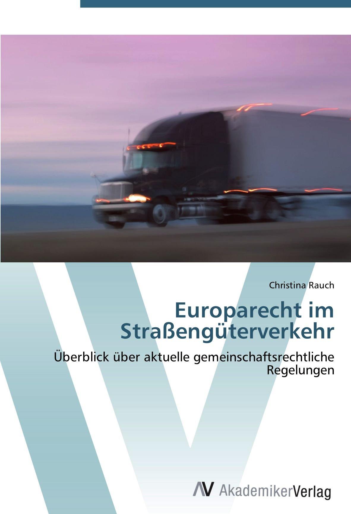 Download Europarecht im Straßengüterverkehr: Überblick über aktuelle gemeinschaftsrechtliche Regelungen (German Edition) PDF
