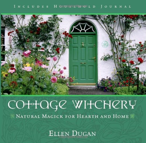 Cottage Witchery: Natural Magick for Hearth and Home (Hearth And Home)