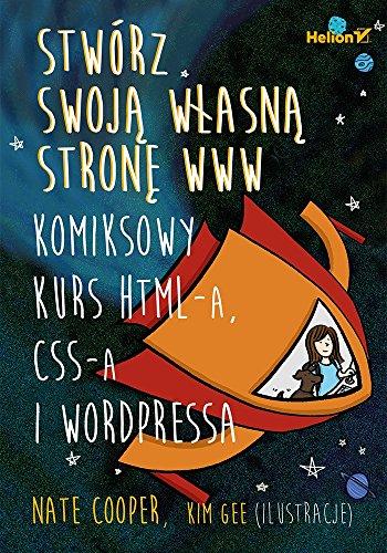 Stwórz swoja wlasna strone WWW.: Komiksowy kurs HTML-a, CSS-a i WordPressa