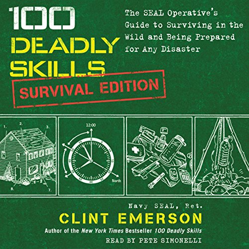 100 Deadly Skills: Survival Edition: The SEAL Operative's Guide to Surviving in the Wild and Being Prepared for Any Disaster Audiobook [Free Download by Trial] thumbnail