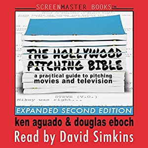 The Hollywood Pitching Bible: A Practical Guide to Pitching Movies and Television Audiobook