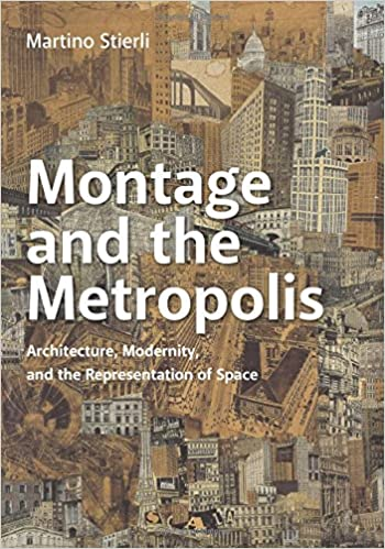 montage and the metropolis architecture modernity and the