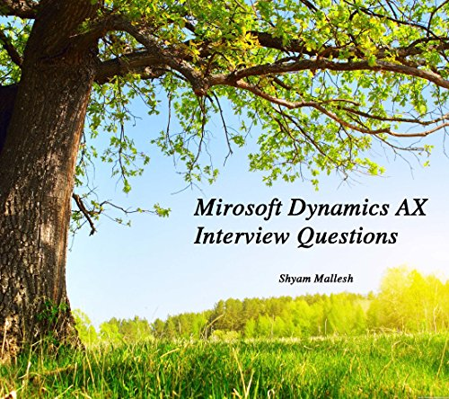 Microsoft Dynamics AX Interview Questions with Answers(Illustrated): Shyam Mallesh (Microsoft Dynamics Ax Interview Questions And Answers)