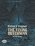 Wagner Richard The Flying Dutchman In Full Score Fs (Dover Music Scores)