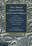 The Collected Historical Works of Sir Francis Palgrave, K. H: Volume 10 : Reviews, Essays and Other Writings, Part 2, Palgrave, Francis, 1107626420