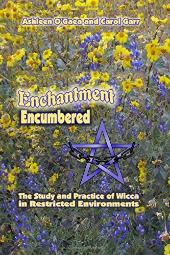 Read Online Enchantment Encumbered: the Study and Practice of Wicca in Restricted Environments pdf