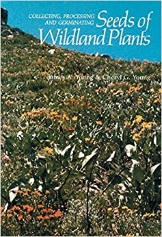 Book Collecting, Processing and Germinating Seeds of Wildland Plants by A. Young James (2009-03-27)
