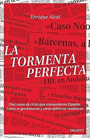 La tormenta perfecta: Diez casos de crisis que conmovieron España. Cómo se gestionaron y cómo debieron resolverse eBook: Alcat, Enrique: Amazon.es: Tienda Kindle
