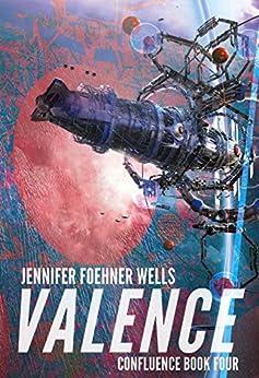 Valence (Confluence Book 4) by [Wells, Jennifer Foehner]
