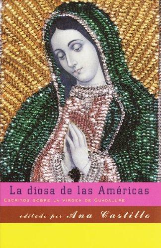 La diosa de las Américas: Escritos sobre la Virgen de Guadalupe (Spanish Edition) - Kindle edition by Ana Castillo, Mariela Dreyfus.