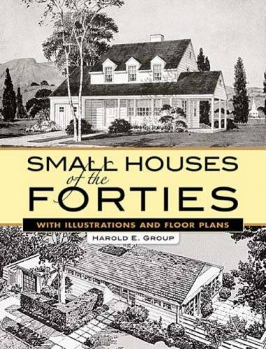 - Small Houses of the Forties: With Illustrations and Floor Plans (Dover Architecture)