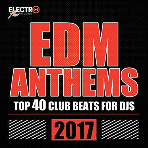 EDM Anthems 2017: Top 40 Club ...