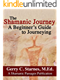 The Shamanic Journey: A Beginner's Guide to Journeying