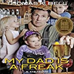 My Dad Is a Freak | Thomas K. Bell