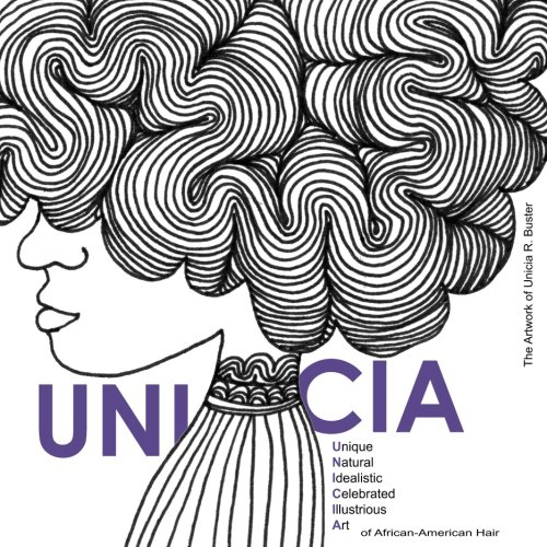 Search : U.N.I.C.I.A.: The Unique, Natural, Idealistic, Celebrated, Illustrious Art of African-American Hair
