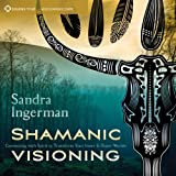 Shamanic Visioning: Connecting with Spirit to