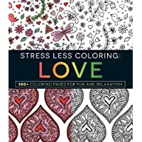 Stress Less Coloring - Love: 100+ Coloring Pages for Fun and Relaxation
