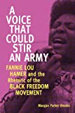 A Voice That Could Stir an Army : Fannie Lou Hamer and the Rhetoric of the Black Freedom Movement, Brooks, Maegan Parker, 1628460040