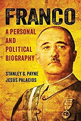 Franco: A Personal and Political Biography by Payne, Stanley G., Palacios, Jesús 2014 Hardcover: Amazon.es: Payne, Stanley G., Palacios, Jesús: Libros