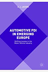 Automotive FDI in Emerging Europe: Shifting Locales in the Motor Vehicle Industry Kindle Edition