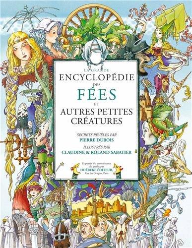 La grande encyclopédie des Fées ~ Pierre Dubois, Claudine Sabatier, Roland Sabatier