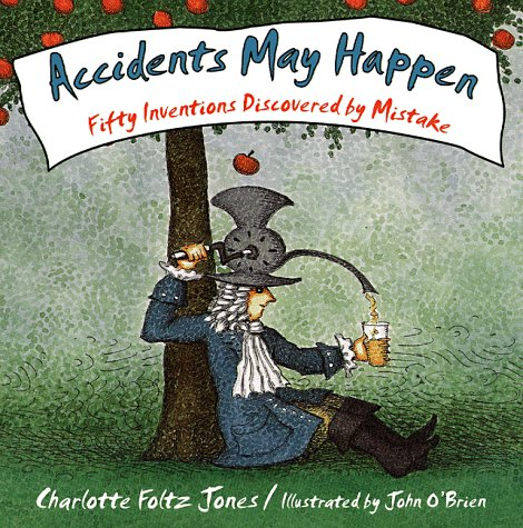 Accidents May Happen: Fifty Inventions Discovered By Mistake -