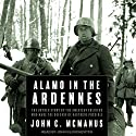 Alamo in the Ardennes: The Untold Story of the American Soldiers Who Made the Defense of Bastogne Possible Audiobook by John C. McManus Narrated by John Glouchevitch